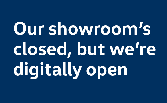Our showroom's closed, but we're digitally open.