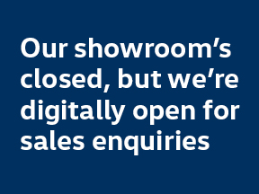 Our showroom's closed, but we're digitally open for sales enquiries